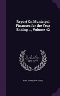Report on Municipal Finances for the Year Ending ...; Volume 42