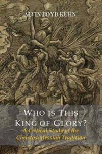 Who Is This King of Glory? a Critical Study of the Christos-Messiah Tradition