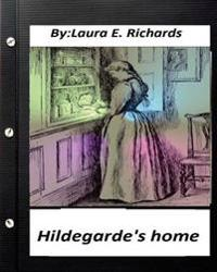 Hildegarde's Home. by Laura E. Richards (Children's Classics)