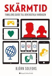 Skärmtid : familjens guide till den digitala vardagen