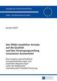 Der Effekt Staatlicher Anreize Auf Die Qualitaet Und Den Versorgungsumfang Innovativer Arzneimittel