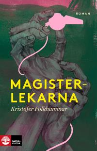 Magisterlekarna : en sodomitisk melodram