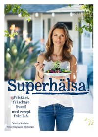Superhälsa! : friskare, fräschare livsstil med recept från LA