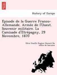 E Pisode de La Guerre Franco-Allemande. Arme E de L'Ouest. Souvenir Militaire. La Camisade D'e Tre Pagny, 29 Novembre, 1870