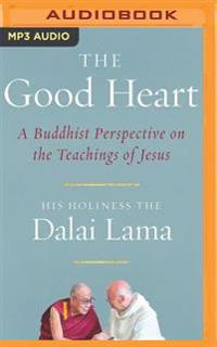 The Good Heart: A Buddhist Perspective on the Teachings of Jesus