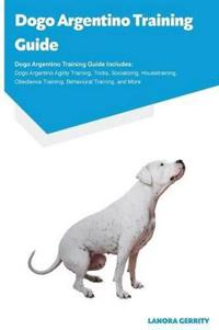 Dogo Argentino Training Guide Dogo Argentino Training Guide Includes