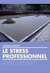 Le Stress Professionnel: Une Analyse Des Vulnérabilités Individuelles Et Des Facteurs de Risque Environnementaux