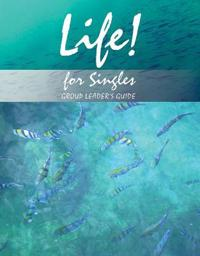 Life! For Singles : Group Leader's Manual