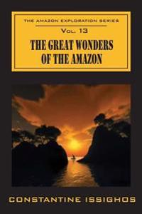 The Great Wonders of the Amazon: The Amazon Exploration Series