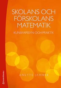 Skolans och förskolans matematik - Kunskapssyn och praktik