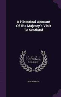 A Historical Account of His Majesty's Visit to Scotland