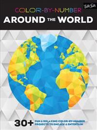 Color-By-Number: Around the World: 30+ Fun & Relaxing Color-By-Number Projects to Engage & Entertain