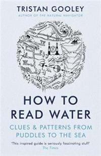 How to read water - clues & patterns from puddles to the sea
