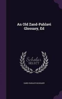 An Old Zand-Pahlavi Glossary, Ed
