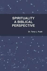 Spirituality A Biblical Perspective