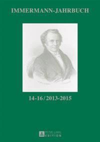 Immermann-Jahrbuch 14-16 / 2013-2015: Beitraege Zur Literatur- Und Kulturgeschichte Zwischen 1815 Und 1840. Zeitschriften Und Journale 1815-1840