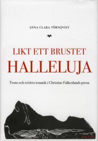 Likt ett brustet halleluja : trons och tvivlets tematik i Christine Falkenlands prosa