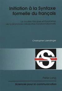 """Initiation a la Syntaxe Formelle Du Francais: Le Modele """"Principes Et Parametres"""" de La Grammaire Generative Transformationnelle"""