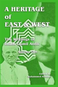Heritage of East and West: The Writings of Imam Camil Avdic - Volume One