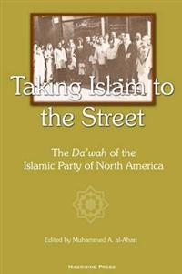 Taking Islam to the Street: The Da'wah of the Islamic Party of North American