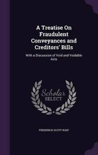 A Treatise on Fraudulent Conveyances and Creditors' Bills