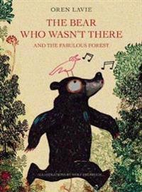 The Bear Who Wasn't There: And the Fabulous Forest
