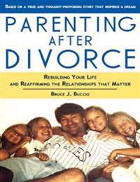 Parenting After Divorce: Rebuilding Your Life and Reaffirming the Relationships That Matter