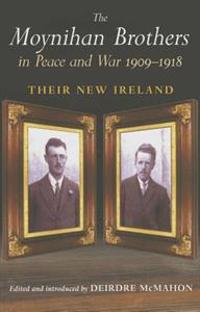 The Moynihan Brothers in Peace and War 1909-1918