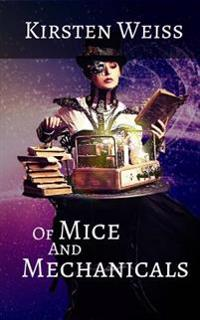 Of Mice and Mechanicals: A Steampunk Novel of Suspense