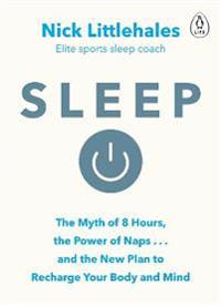 Sleep: The Myth of 8 Hours, the Power of Naps -and the New Plan to Recharge
