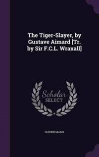 The Tiger-Slayer, by Gustave Aimard [Tr. by Sir F.C.L. Wraxall]
