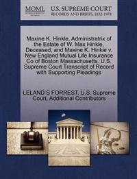 Maxine K. Hinkle, Administratrix of the Estate of W. Max Hinkle, Deceased, and Maxine K. Hinkle V. New England Mutual Life Insurance Co of Boston Massachusetts. U.S. Supreme Court Transcript of Record with Supporting Pleadings
