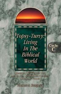 Topsy-Turvy: Living in the Biblical World: Gospel Sermons for Sundays After Pentecost(middle Third): Cycle C