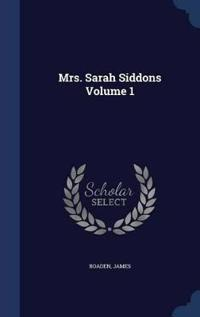 Mrs. Sarah Siddons Volume 1