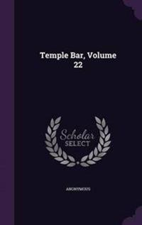 Temple Bar; Volume 22