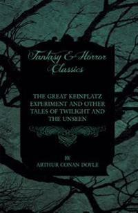 Great Keinplatz Experiment and Other Tales of Twilight and the Unseen (1919)