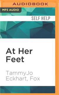 At Her Feet: Powering Your Femdom Relationship: Tips, Ideas, and Wisdom from a Longtime Female-Dominant Couple