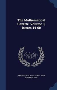 The Mathematical Gazette, Volume 3, Issues 44-60