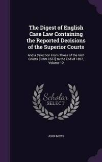 The Digest of English Case Law Containing the Reported Decisions of the Superior Courts