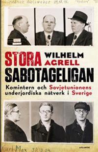 Stora sabotageligan : Kominterns och Sovjetunionens underjordiska nätverk i Sverige