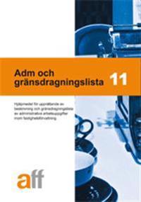 Adm och gränsdragningslista 11 : hjälpmedel för upprättande av beskrivning och gränsdragningslista av administrativa arbetsuppgifter inom fastighetsförvaltning