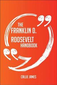 Franklin D. Roosevelt Handbook - Everything You Need To Know About Franklin D. Roosevelt