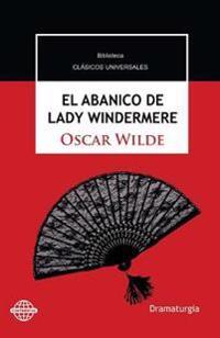 El Abanico de Lady Windermere: Comedia En Torno a Una Mujer Buena