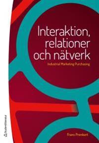Interaktion, relationer och nätverk - Industrial Marketing Purchasing