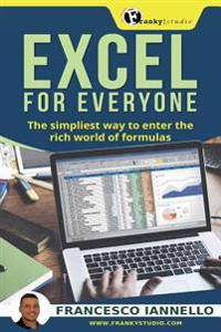 Excel: Excel for Everyone - The Simpliest Way to Enter the Rich World of Formulas