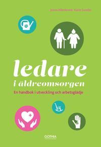 Ledare i äldreomsorgen : en handbok i utveckling och arbetsglädje