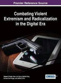 Combating Violent Extremism and Radicalization in the Digital Era