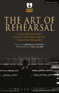 The Art of Rehearsal: Conversations with Contemporary Theatre Makers