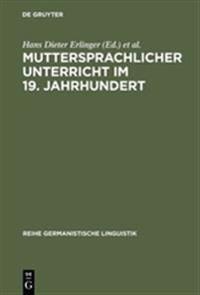 Muttersprachlicher Unterricht Im 19. Jahrhundert: Untersuchungen Zu Seiner Genese Und Institutionalisierung