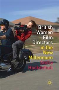 British Women Film Directors in the New Millennium